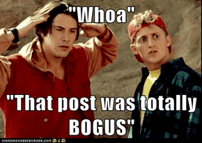 """Whoa""  ""That post was totally BOGUS"""