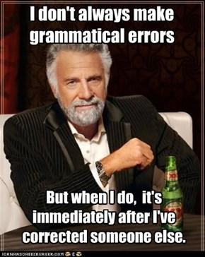 It's when I post a meme about grammar