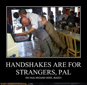 HANDSHAKES ARE FOR STRANGERS, PAL