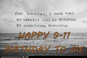 HAPPY 9-11 BIRTHDAY TO ME