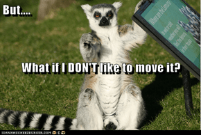 But.... What if I DON'T like to move it?