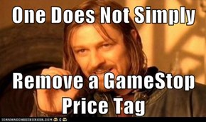 One Does Not Simply   Remove a GameStop Price Tag