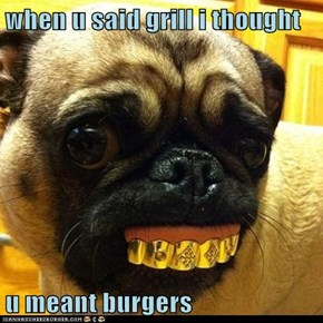 when u said grill i thought  u meant burgers