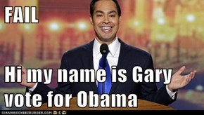 FAIL  Hi my name is Gary vote for Obama