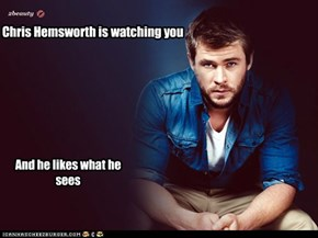 Chris Hemsworth is watching you