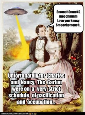 Unfornutately for Charles and Nancy, The Garlon were on a very strict schedule of pacification and occupation...