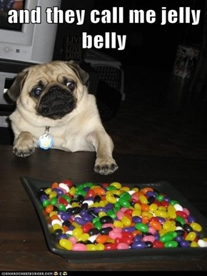 and they call me jelly belly