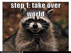 step 1: take over world