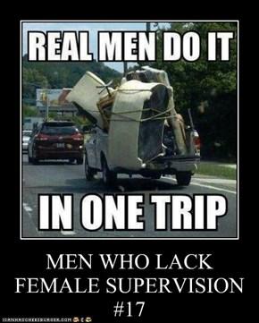 MEN WHO LACK FEMALE SUPERVISION  #17