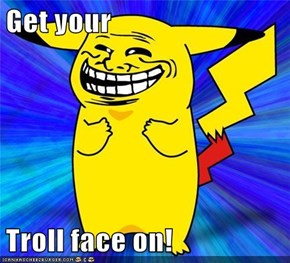Get your  Troll face on!