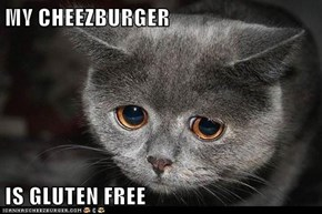 MY CHEEZBURGER  IS GLUTEN FREE