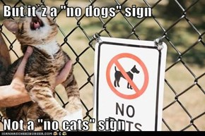 "But it`z a ""no dogs"" sign  Not a ""no cats"" sign"