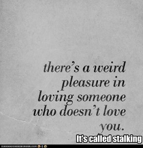 It's called stalking
