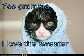 Yes gramma   I love the sweater