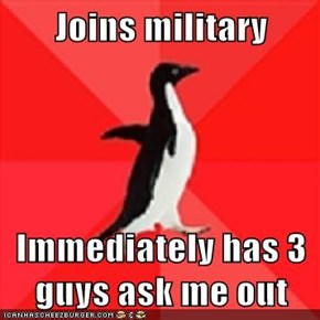 Joins military  Immediately has 3 guys ask me out