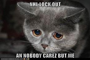 NHL LOCK OUT  AN NOBODY CAREZ BUT ME