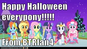 Happy Halloween everypony!!!!!  From BTRfan4