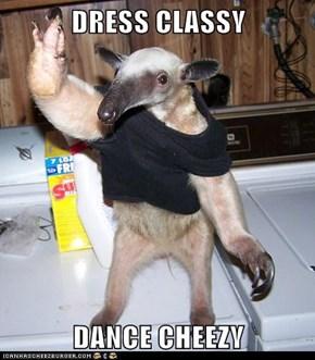 DRESS CLASSY  DANCE CHEEZY