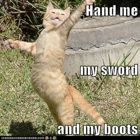 Hand me my sword and my boots