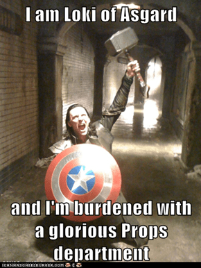 I am Loki of Asgard  and I'm burdened with a glorious Props department