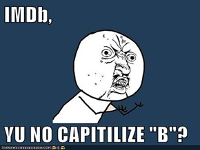 """IMDb,  YU NO CAPITILIZE """"B""""?"""