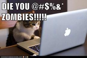 DIE YOU @#$%&* ZOMBIES!!!!!