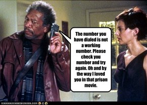 The number you have dialed is not a working number. Please check you number and try again. Oh and by the way I loved you in that prison movie.
