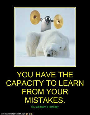 YOU HAVE THE CAPACITY TO LEARN FROM YOUR MISTAKES.