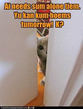 Hoem alone, pweez!