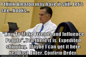 """I think Amazon may have it still. Let's see...books...  """"How To Make Friends and Influence People""""..Yep there it is. Expedited  shipping.  Maybe I can get it here real fast. Enter..Confirm Order."""