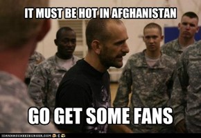 IT MUST BE HOT IN AFGHANISTAN