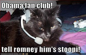 Obama fan club!  tell romney him's stoopi!