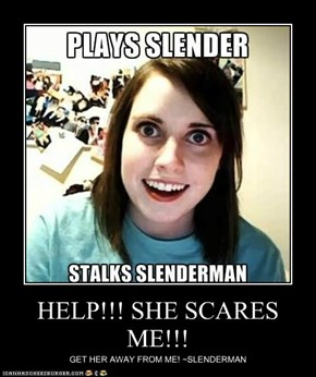 HELP!!! SHE SCARES ME!!!
