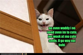 no avon waddy i no need avon im to cute, jus wook at mu cute smile. U go way noi bubi.