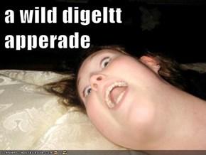 a wild digeltt apperade
