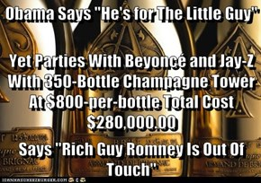 "Obama Says ""He's for The Little Guy"" Yet Parties With Beyoncé and Jay-Z With 350-Bottle Champagne Tower At $800-per-bottle Total Cost $280,000.00 Says ""Rich Guy Romney Is Out Of Touch"""