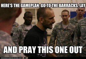 HERE'S THE GAMEPLAN: GO TO THE BARRACKS, LAY