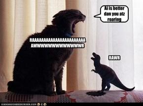 Ai is better dan you atz roaring