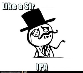 Like a Sir  IPA