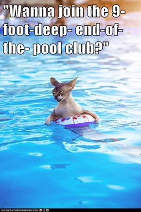 """Wanna join the 9-foot-deep- end-of-the- pool club?"""