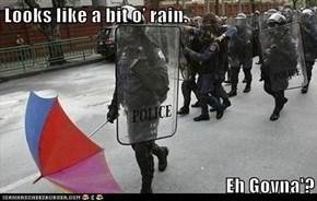Looks like a bit o' rain.   Eh Govna'?