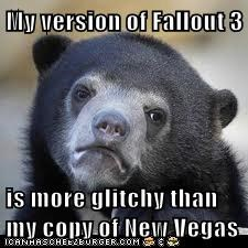 My version of Fallout 3  is more glitchy than my copy of New Vegas