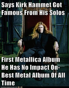 Says Kirk Hammet Got Famous From His Solos  First Metallica Album He Has No Impact On-Best Metal Album Of All Time