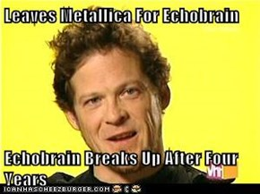 Leaves Metallica For Echobrain  Echobrain Breaks Up After Four Years