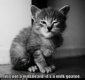it's not a milkbeard. it's a milk goatee.