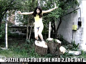 SUZZIE WAS TOLD SHE HAD 2 LOG ON!