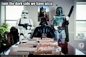 join the dark side we have pizza