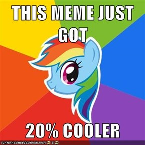 THIS MEME JUST GOT  20% COOLER