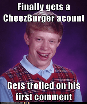 Finally gets a CheezBurger acount  Gets trolled on his first comment