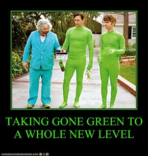 TAKING GONE GREEN TO A WHOLE NEW LEVEL